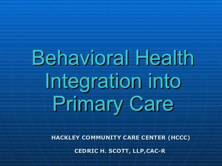 HACKLEY COMMUNITY CARE CENTER (HCCC) CEDRIC H. SCOTT, LLP,CAC-R  Behavioral Health Integration into Primary Care