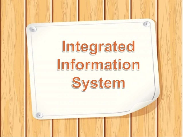 Integrated information systems are used by multiple departments and facilitate collaboration within the enterprise.