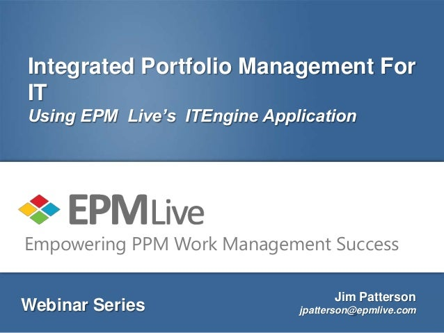 Integrated Portfolio Management ForITUsing EPM Live's ITEngine ApplicationEmpowering PPM Work Management Success          ...