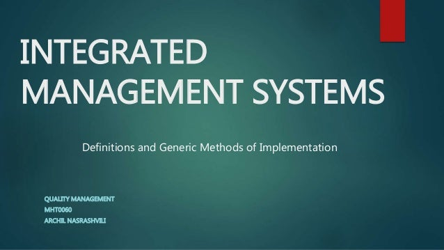 INTEGRATED MANAGEMENT SYSTEMS QUALITY MANAGEMENT MHT0060 ARCHIL NASRASHVILI Definitions and Generic Methods of Implementat...