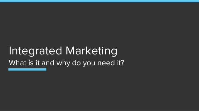 Integrated Marketing What is it and why do you need it?