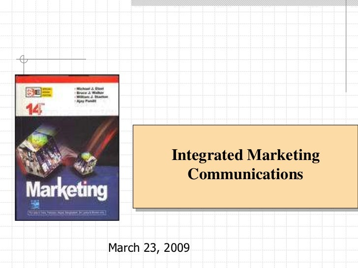 Integrated Marketing Communications<br />March 23, 2009<br />