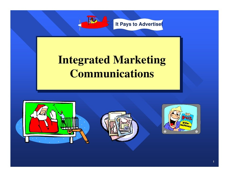 It Pays to Advertise!Integrated MarketingIntegrated Marketing  Communications   Communications                            ...