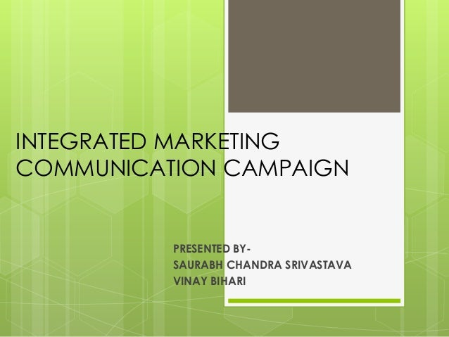 INTEGRATED MARKETING COMMUNICATION CAMPAIGN  PRESENTED BYSAURABH CHANDRA SRIVASTAVA VINAY BIHARI