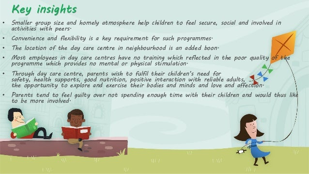 Key insights •  Smaller group size and homely atmosphere help children to feel secure, social and involved in activities w...