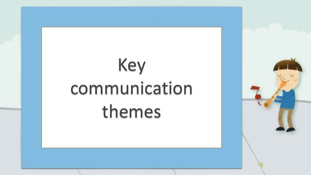 Key communication themes