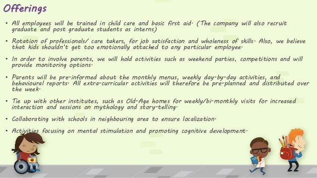 Offerings • All employees will be trained in child care and basic first aid. (The company will also recruit graduate and p...