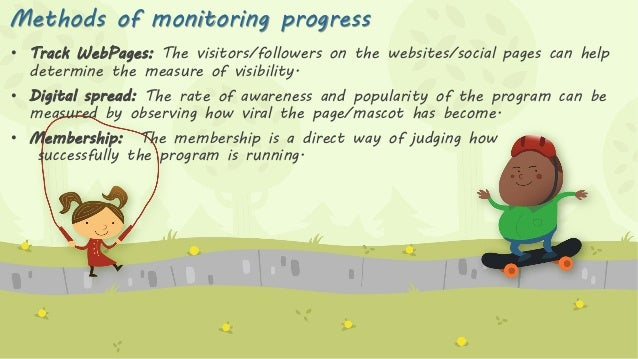 Methods of monitoring progress • Track WebPages: The visitors/followers on the websites/social pages can help determine th...