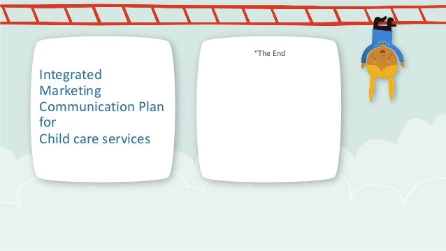 """""""The End  Integrated Marketing Communication Plan for Child care services"""