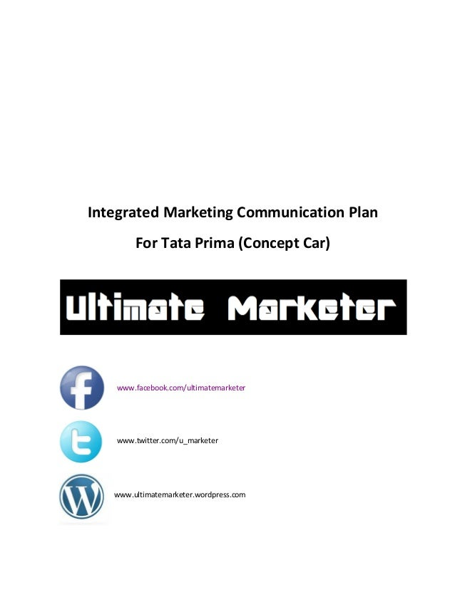 Integrated Marketing Communication Plan For Tata Prima (Concept Car) www.ultimatemarketer.wordpress.com www.twitter.com/u_...