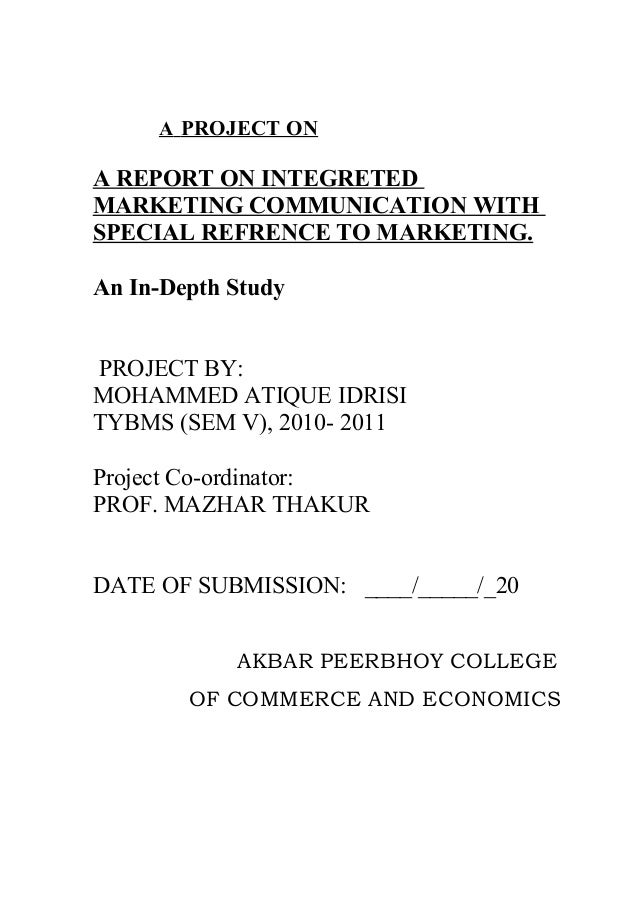 A PROJECT ON A REPORT ON INTEGRETED MARKETING COMMUNICATION WITH SPECIAL REFRENCE TO MARKETING. An In-Depth Study PROJECT ...