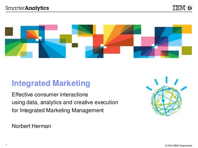 Integrated Marketing    Effective consumer interactions    using data, analytics and creative execution    for Integrated ...