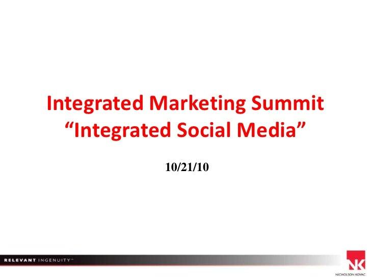 """Integrated Marketing Summit """"Integrated Social Media"""" <br />10/21/10<br />"""