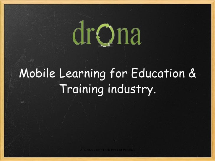 Mobile Learning for Education &        Training industry.              A Deltecs InfoTech Pvt Ltd Product