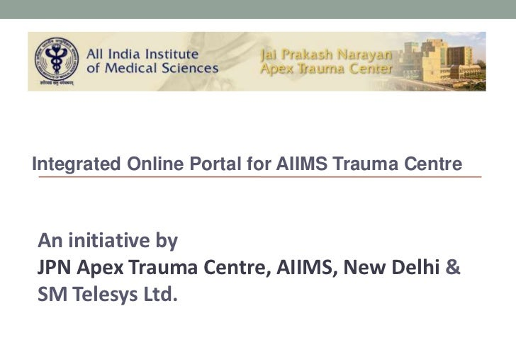 Integrated Online Portal for AIIMS Trauma Centre<br />An initiative by<br />JPN Apex Trauma Centre, AIIMS, New Delhi &<br ...