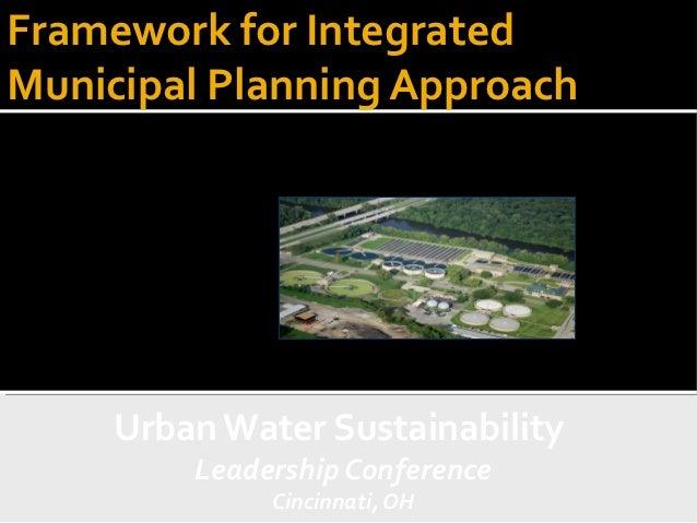 Framework for IntegratedMunicipal Planning ApproachOctober 16, 2012            Urban Water Sustainability                 ...