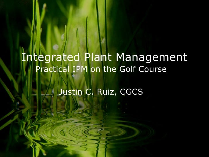 Justin C. Ruiz, CGCS Integrated Plant Management Practical IPM on the Golf Course