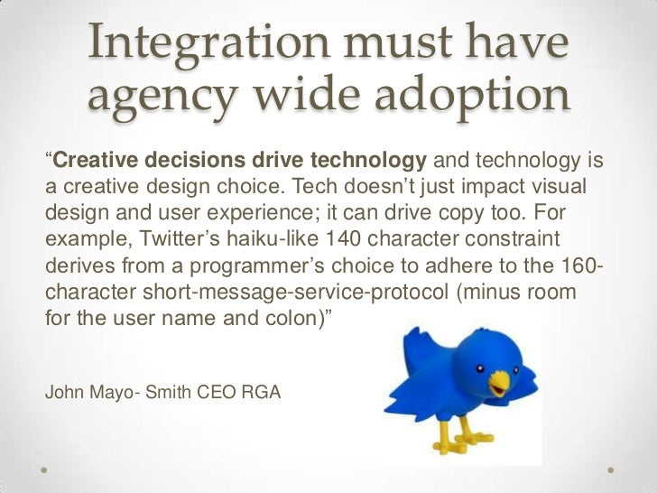"""Integration must have    agency wide adoption""""Creative decisions drive technology and technology isa creative design choic..."""
