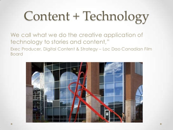 """Content + TechnologyWe call what we do the creative application oftechnology to stories and content,""""Exec Producer, Digita..."""