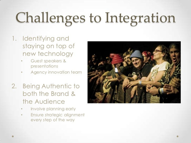 Challenges to Integration1. Identifying and   staying on top of   new technology   •   Guest speakers &       presentation...