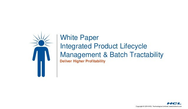 Copyright © 2014 HCL Technologies Limited | www.hcltech.com White Paper Integrated Product Lifecycle Management & Batch Tr...