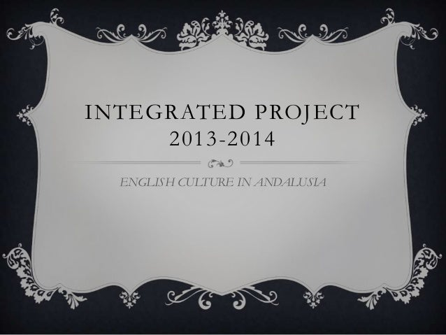 INTEGRATED PROJECT 2013-2014 ENGLISH CULTURE IN ANDALUSIA