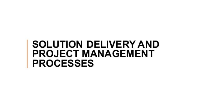 Integrated project management and solution delivery