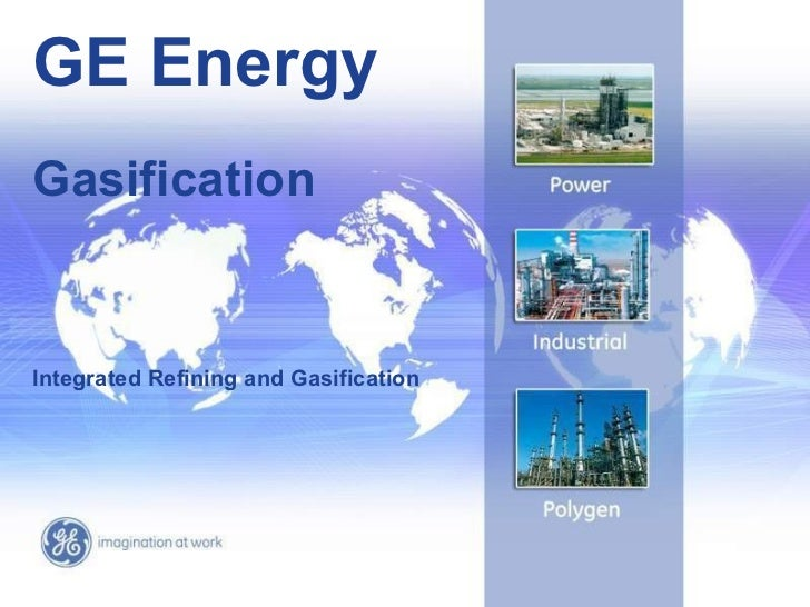 GE EnergyGasificationIntegrated Refining and Gasification                                                                 ...