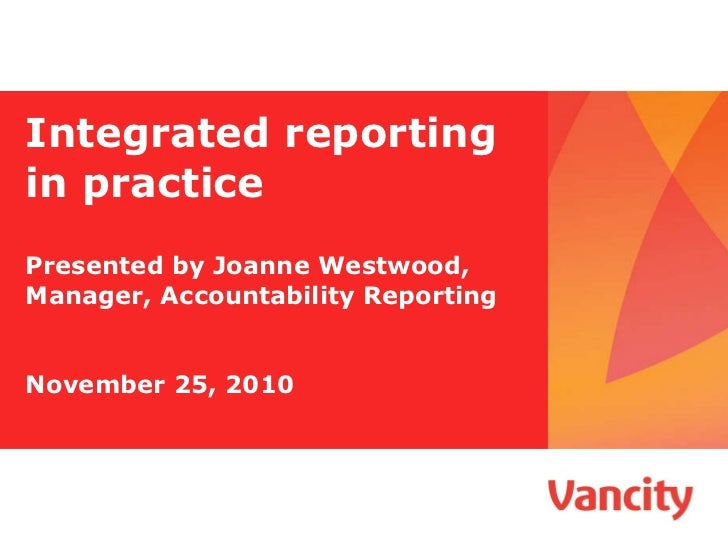 Integrated reporting in practice Presented by Joanne Westwood,  Manager, Accountability Reporting November 25, 2010