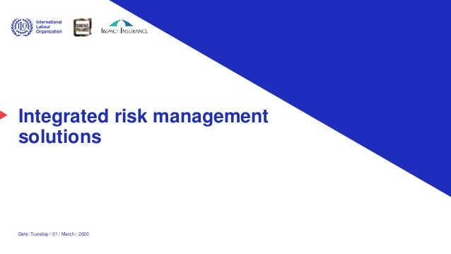 Integrated risk management solutions Date: Tuesday / 31 / March / 2020