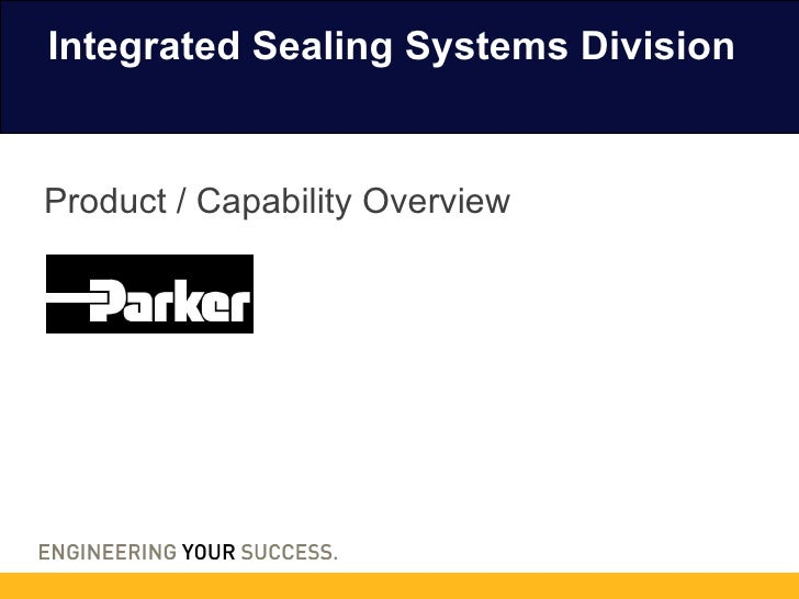 Integrated Sealing Systems Division Product / Capability Overview