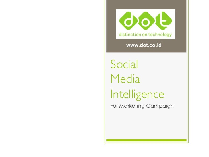 www.dot.co.idSocial MediaIntelligenceFor Marketing Campaign