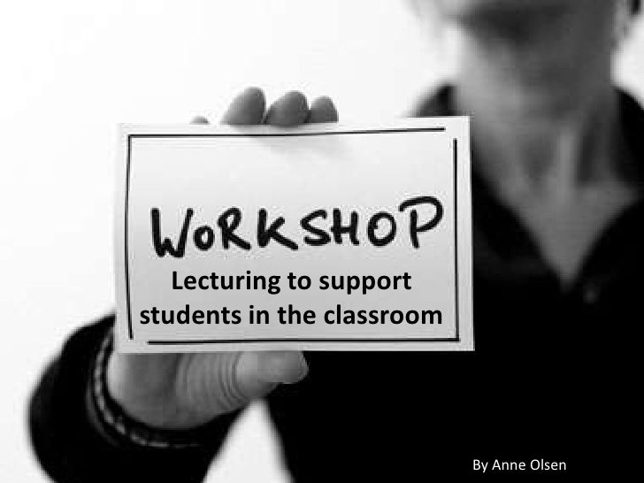Lecturing to supportstudents in the classroom                            By Anne Olsen