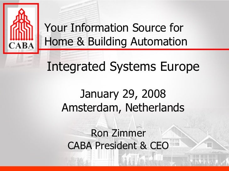 Integrated Systems Europe January 29, 2008 Amsterdam, Netherlands Your Information Source for Home & Building Automation R...