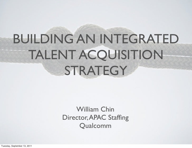 BUILDING AN INTEGRATED            TALENT ACQUISITION                 STRATEGY                                  William Chi...