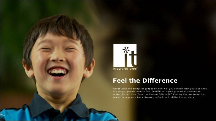Feel the Difference Great video will always be judged by how well you connect with your audience. Put simply, people need ...