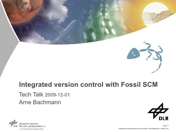 Integrated version control with Fossil SCM Tech Talk  2009-12-01 Arne Bachmann