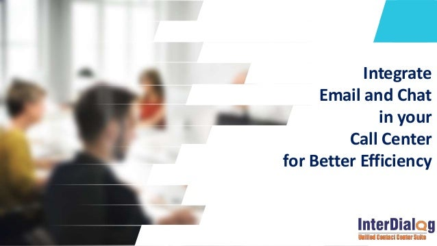 Integrate Email and Chat in your Call Center for Better Efficiency