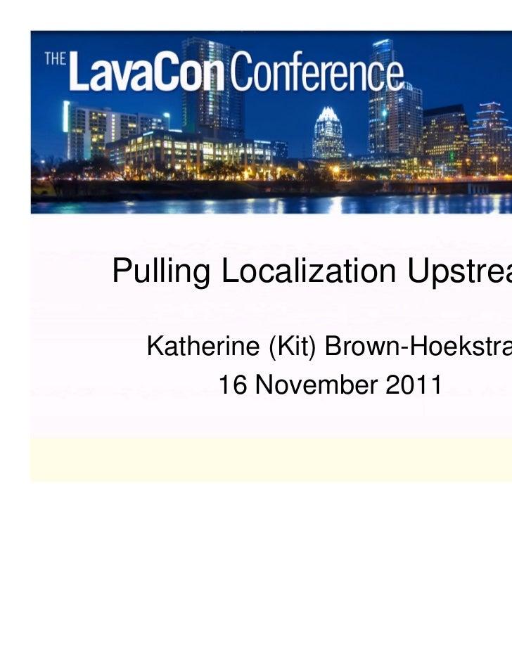 Pulling Localization Upstream  Katherine (Kit) Brown-Hoekstra       16 November 2011