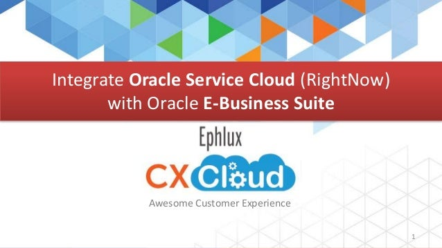 Ephlux CX CLOUD 1 Awesome Customer Experience Integrate Oracle Service Cloud (RightNow) with Oracle E-Business Suite