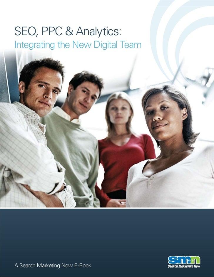 SEO, PPC & Analytics:Integrating the New Digital TeamA Search Marketing Now E-Book