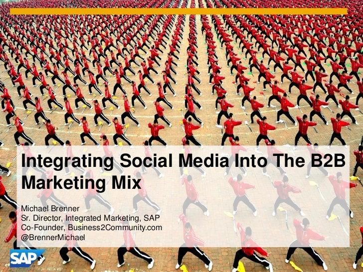 Integrating Social Media Into The B2BMarketing MixMichael BrennerSr. Director, Integrated Marketing, SAPCo-Founder, Busine...