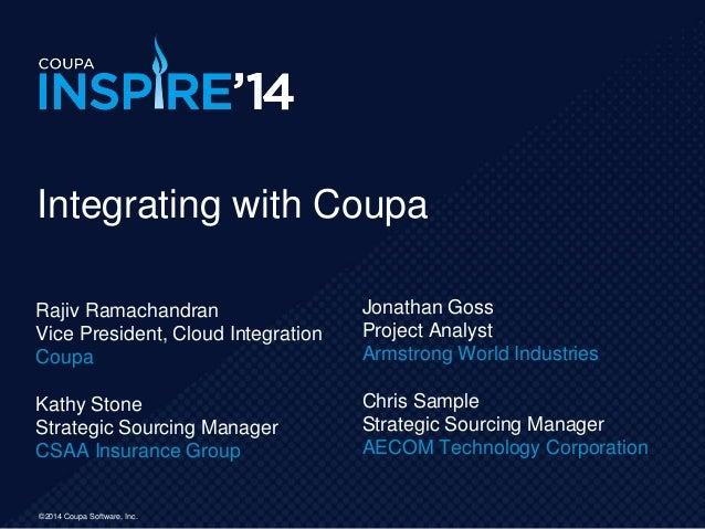 ©2014 Coupa Software, Inc. Rajiv Ramachandran Vice President, Cloud Integration Coupa Kathy Stone Strategic Sourcing Manag...