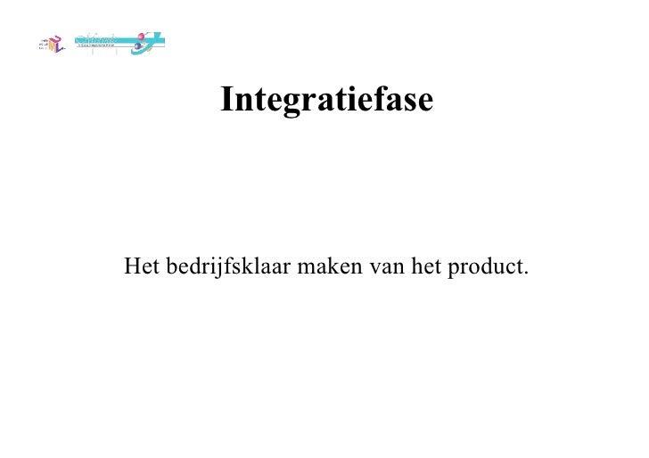 Integratiefase Het bedrijfsklaar maken van het product.