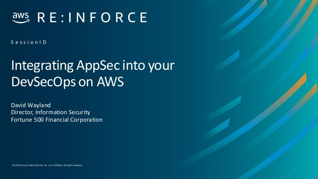 © 2019,Amazon Web Services, Inc. or its affiliates. All rights reserved. Integrating AppSec into your DevSecOps on AWS Dav...