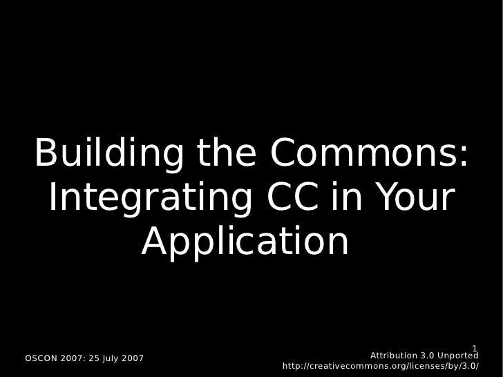 <ul><ul><li>Building the Commons: Integrating CC in Your Application  </li></ul></ul>