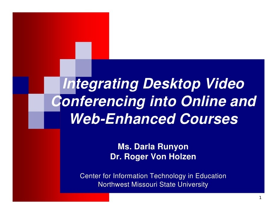 Integrating Desktop Video Conferencing into Online and   Web-Enhanced Courses               Ms. Darla Runyon              ...