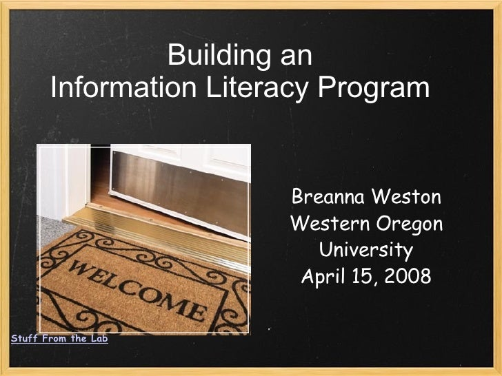 Building an  Information Literacy Program  Breanna Weston Western Oregon University April 15, 2008 Stuff From the Lab