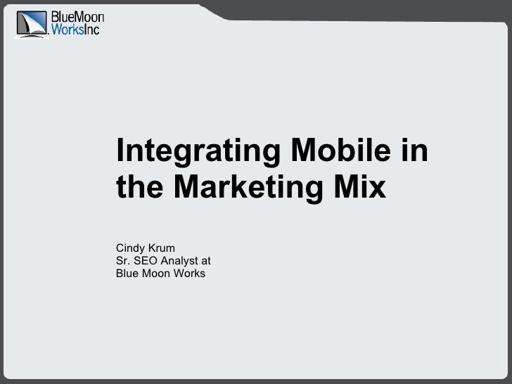 Integrating Mobile in the Marketing Mix Cindy Krum  Sr. SEO Analyst at Blue Moon Works