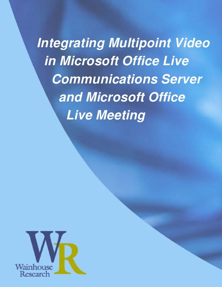 Integrating Multipoint Video  in Microsoft Office Live    Communications Server     and Microsoft Office      Live Meeting